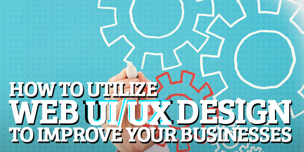How to Utilize Web UI/UX Design to Improve Your Businesses