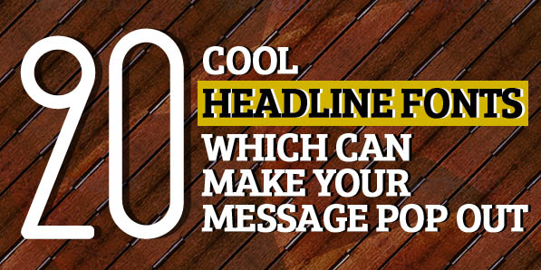 20 Cool Headline Fonts Which Can Make Your Message Pop Out