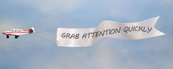 Grab attention quickly