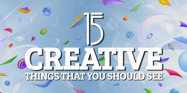 15 Creative Things That You Should See