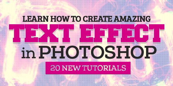Learn How to Create Amazing Text Effects in Photoshop – 20 New Tutorials