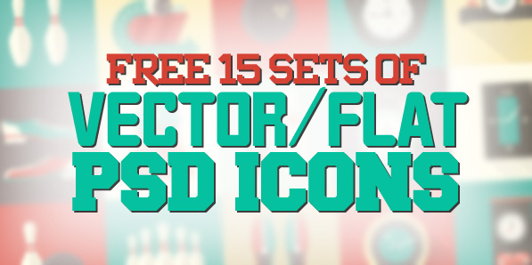15 Sets of Vector / Flat PSD Icons – Free Download