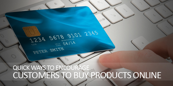 Quick Ways to Encourage Customers to Buy Products Online