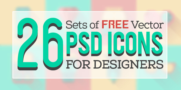 Free PSD Icons: 26 Sets Of Flat Vector Icons for Designers