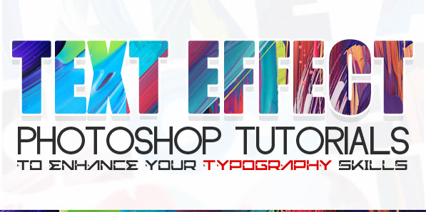 18 New Text Effects Photoshop Tutorials to Enhance Your Typography Skills
