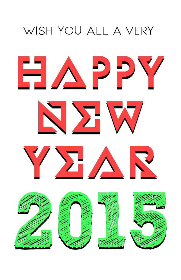 Wish You a Great, Prosperous, Blissful, Healthy, Bright, Delightful, Energetic and Extremely Happy, HAPPY NEW YEAR 2015,