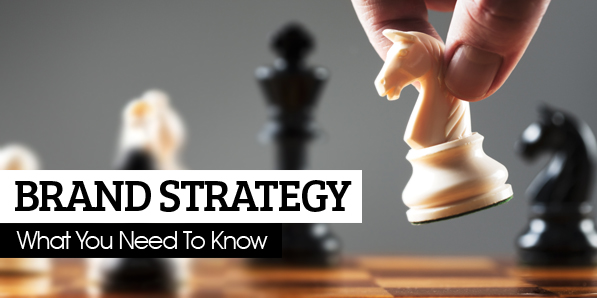 Brand Strategy: What You Need To Know