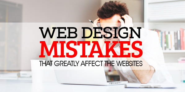 Web Design Mistakes that Greatly Affect the Websites