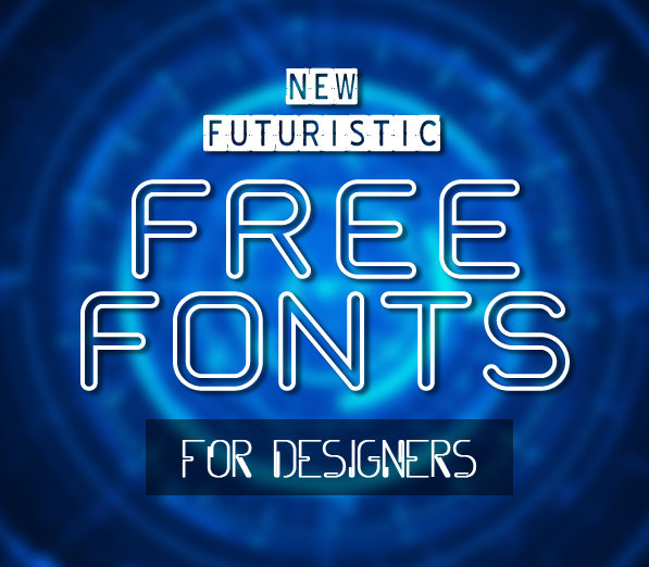 15 New Futuristic Free Fonts for Designers