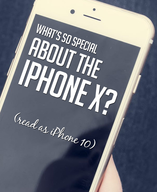 What's So Special About the iPhone X?
