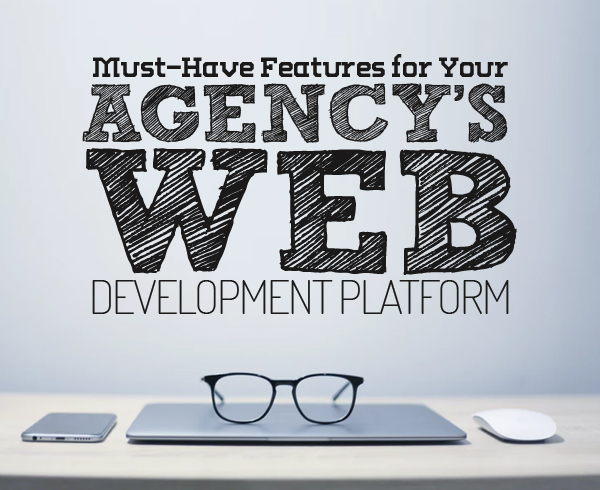 4 Must-Have Features for Your Agency's Web Development Platform