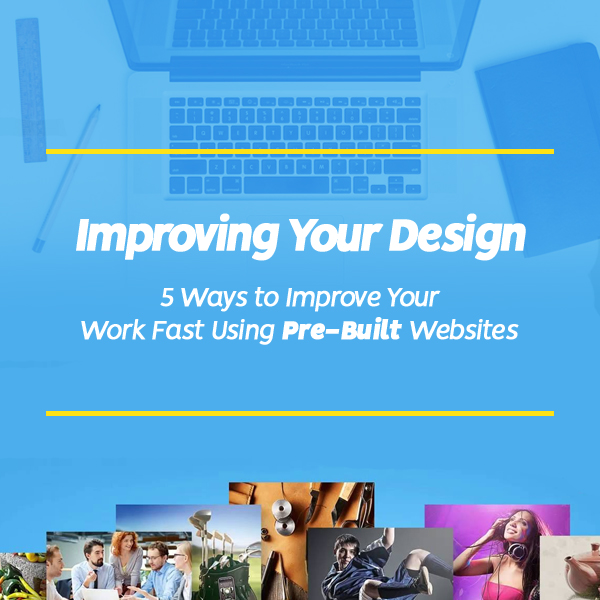 Improving Your Design – 5 Ways to Improve Your Work Fast Using Pre-Built Websites