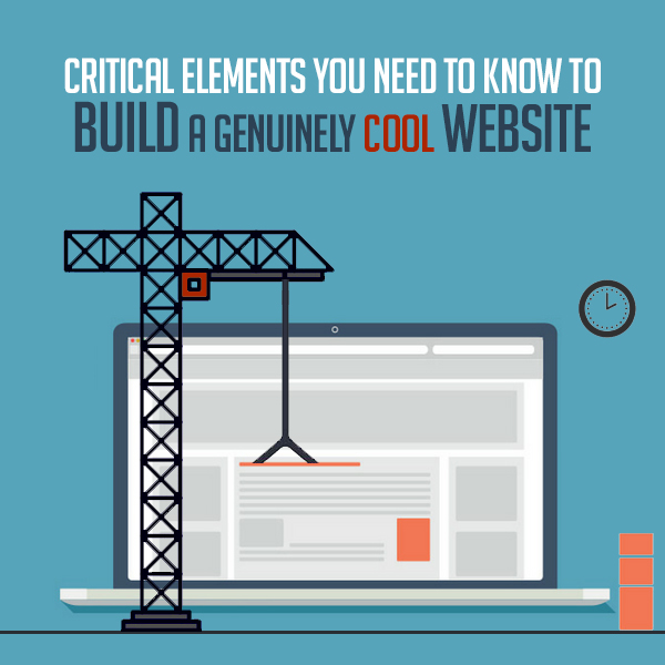 5 Critical Elements You Need to Know to Build a Genuinely Cool Website