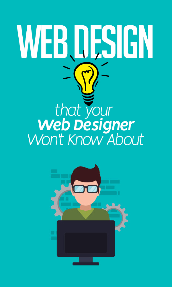 4 Web Design Tips that your Web Designer Won't Know About