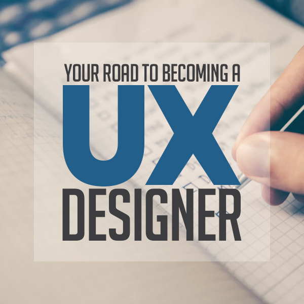 Your Road to Becoming a UX Designer