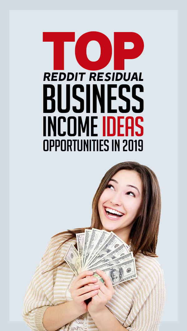 Top Reddit Residual Business Income Ideas and Opportunities in 2019