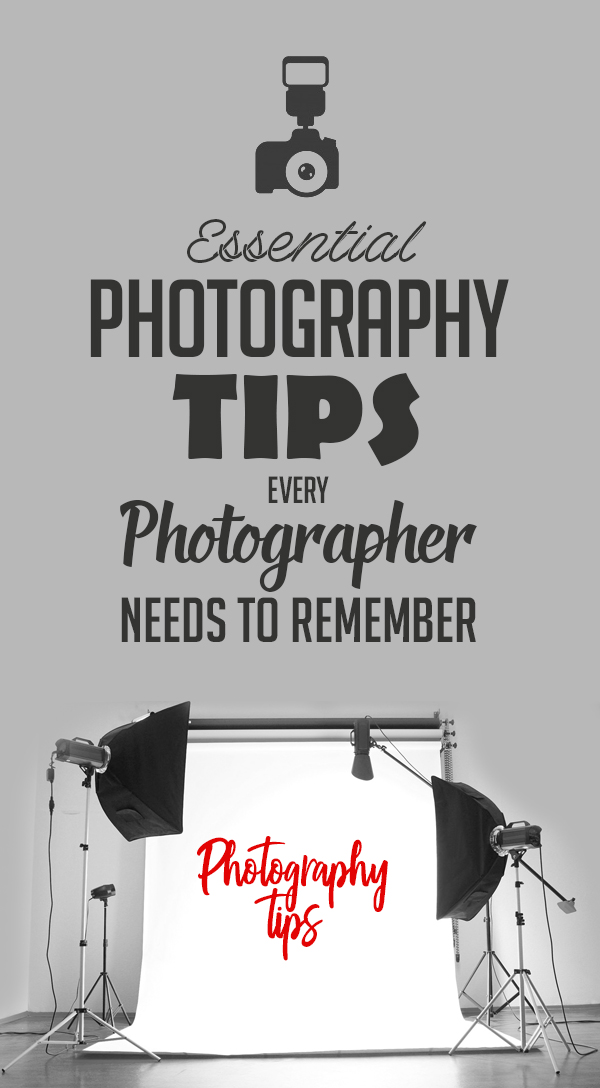 6 Essential Photography Tips Every Photographer Needs to Remember