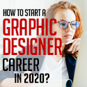 Post Thumbnail of How to Start a Graphic Designer Career in 2020?