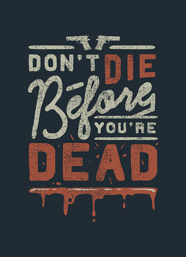 Don't Die Before You're Dead - Hand Lettering Quote