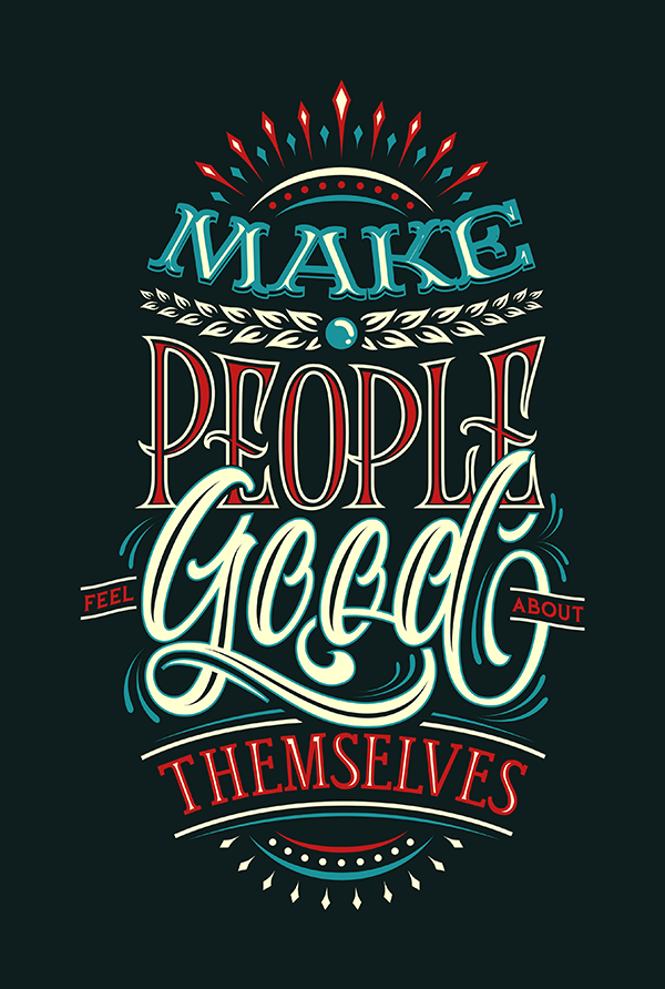Make People Feel Good About Themselves - Hand Lettering Quote