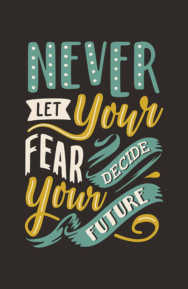 Never Let Your Fear Decide Your Future - Hand Lettering Quote