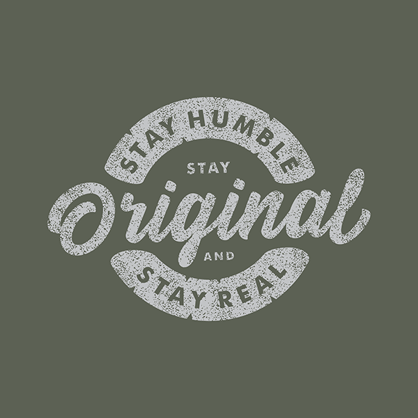Stay humble, stay original and stay real