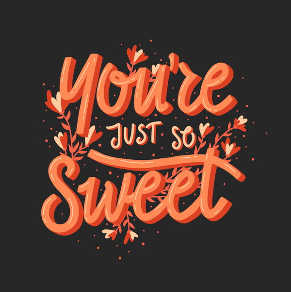 You're Just So Sweet
