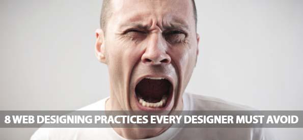8 Web Designing Practices Every Designer Must Avoid