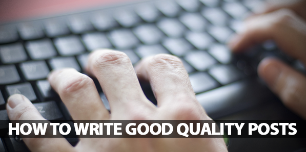 Bloggers should know how to write Good Quality Posts