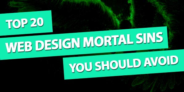 Top 20 Web Design Mortal Sins You Should Avoid