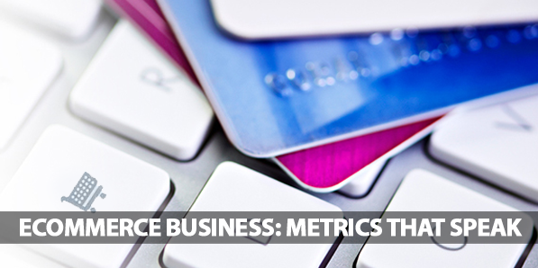 Ecommerce Business: Metrics That Speak