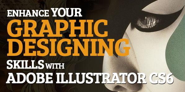 Enhance Your Graphic Designing Skills with Adobe Illustrator CS6