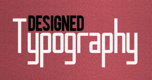 Designed Typogrpahy