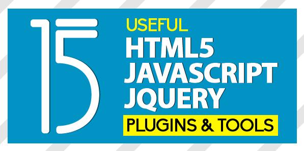 Useful HTML5, JavaScript Tools and jQuery Plugins
