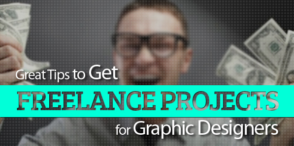 Great Tips to Get Freelance Projects for Graphic Designers