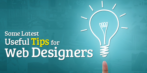 Some Latest and Useful Tips for Web Designers