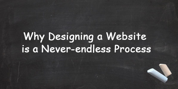 Why Designing a Website is a Never-endless Process
