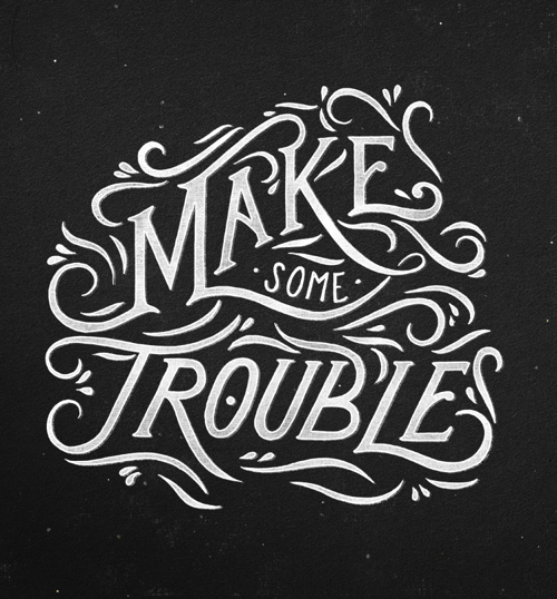Make some Trouble typography by Tobias Saul