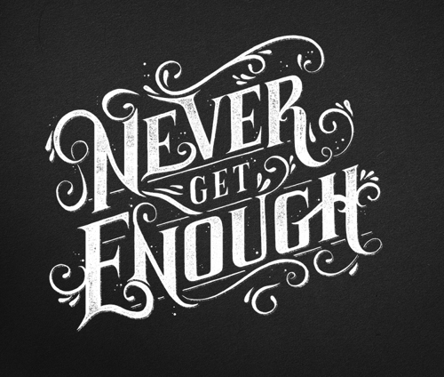 Never Get Enough typography by Tobias Saul