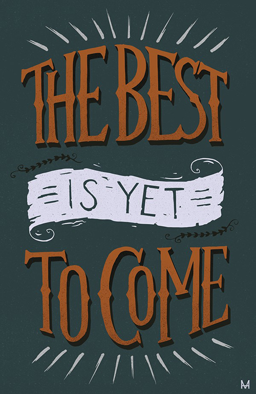 The best has yet to come. typography by Miguel Harry