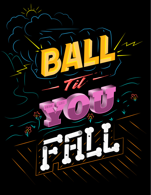 BALL TIL YOU FALL typography by Chris Seabrooks