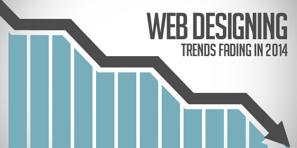 9 Web Designing Styles that Appear to be Fading in 2014