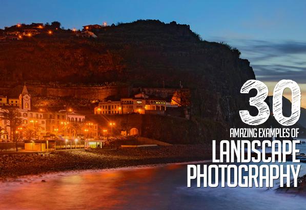 Beautiful Landscape Photography: 30 Amazing Photos