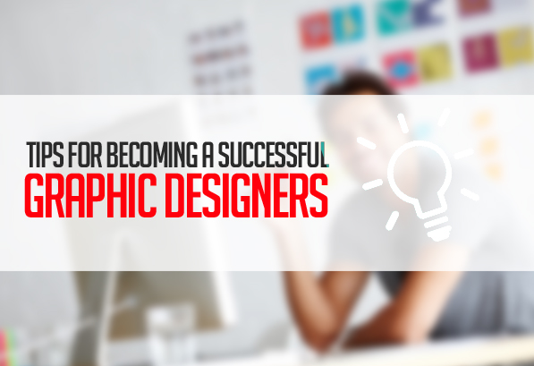 12 Tips for Becoming a Successful Graphic Designer