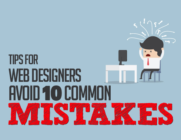 Tips for Web Designers: Avoid 10 Common Mistakes