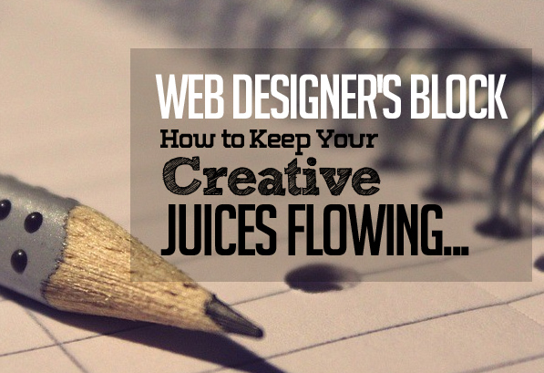 Web Designer's Block: How to Keep Your Creative Juices Flowing