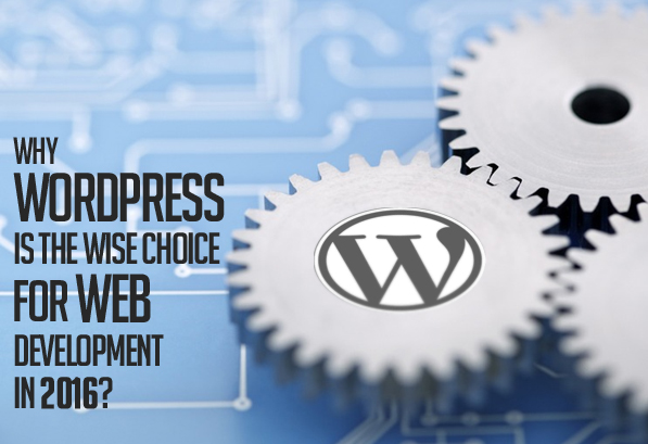 Why WordPress Is The Wise Choice For Web Development In 2016?