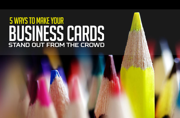 5 Ways to Make Your Business Cards Stand Out From The Crowd