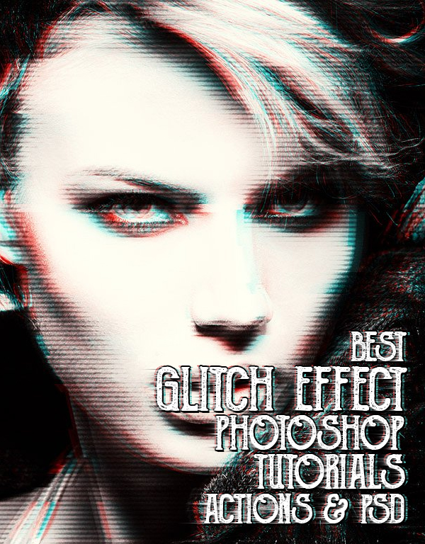 15 Best Glitch Effect Photoshop Tutorials and PS Actions