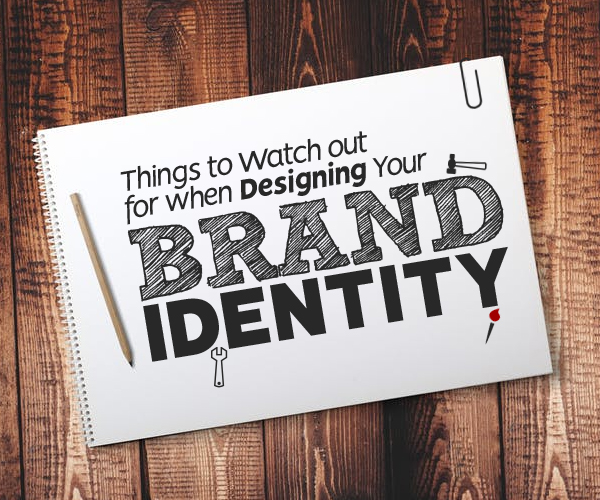 7 Things to Watch out for when Designing Your Brand Identity